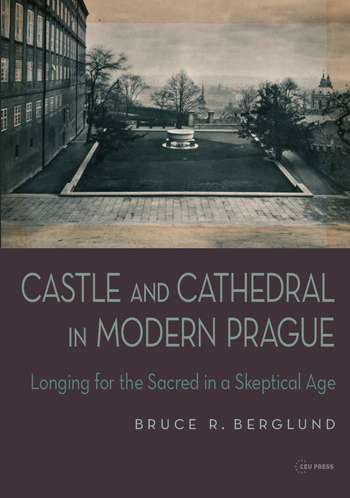 """A Fortress of the Mighty God"": Religious Ideals and the Renovation of Prague Castle, lecture and book presentation"